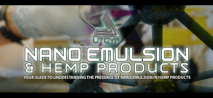 Your Guide To Understanding The Presence of Nano Emulsion In Hemp Products