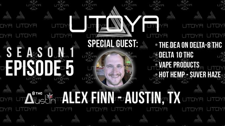 Utoya Live Episode 5 Delta 8 THC and the DEA, Delta 10 THC, Vapes, Suver Haze, and Alex Finn Delta 8 THC Austin